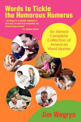 Words to Tickle the Humorous Humerus: An Almost Complete Collection of American Word Humor