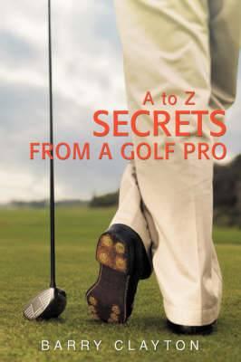 Secrets from a Golf Pro: A to Z