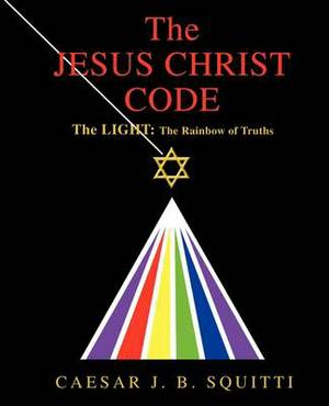 The Jesus Christ Code: The Light: The Rainbow of Truths