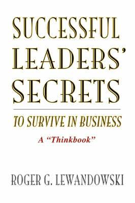 Successful Leaders' Secrets to Survive in Business: A Thinkbook