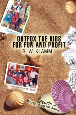 Outfox the Kids for Fun and Profit: Pearls of Wisdom from the Klamm