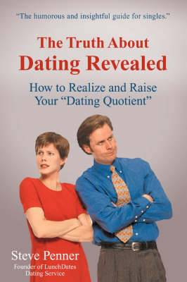 The Truth about Dating Revealed: How to Realize and Raise Your Dating Quotient