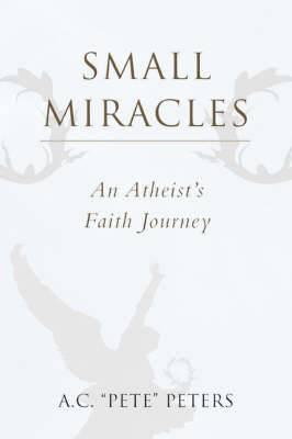 Small Miracles: An Atheist's Faith Journey