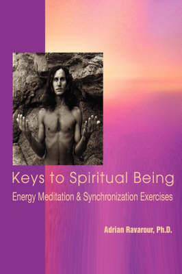 Keys to Spiritual Being: Energy Meditation & Synchronization Exercises