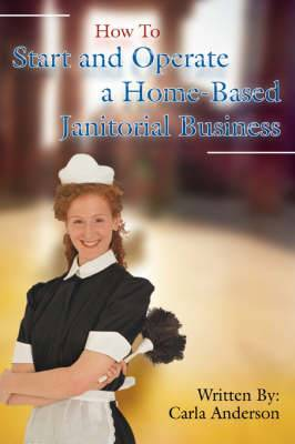 How to Start and Operate a Home-Based Janitorial Business
