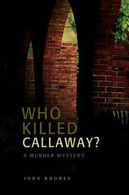 Who Killed Callaway?: A Murder Mystery