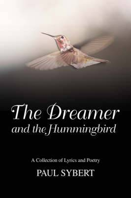 The Dreamer and the Hummingbird: A Collection of Lyrics and Poetry