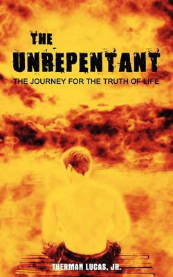 The Unrepentant: The Journey for the Truth of Life