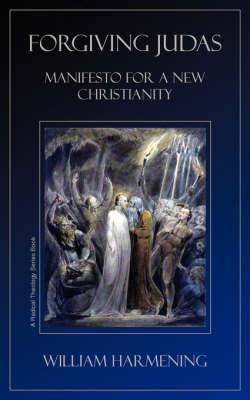 Forgiving Judas: Manifesto for a New Christianity