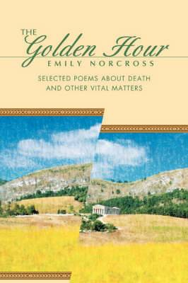 The Golden Hour: Selected Poems about Death and Other Vital Matters