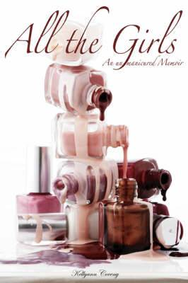 All the Girls: An Un-Manicured Memoir