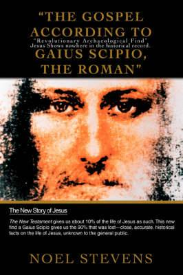 The Gospel According to Gaius Scipio, the Roman: Revolutionary Archaeological Find Jesus Shows Nowhere in the Historical Record.
