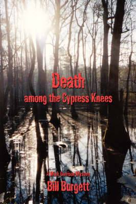 Death Among the Cypress Knees: A Mark Garrison Mystery