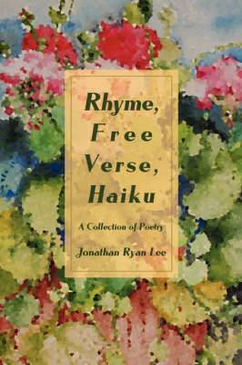 Rhyme, Free Verse, Haiku: A Collection of Poetry