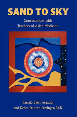 Sand to Sky: Conversations with Teachers of Asian Medicine