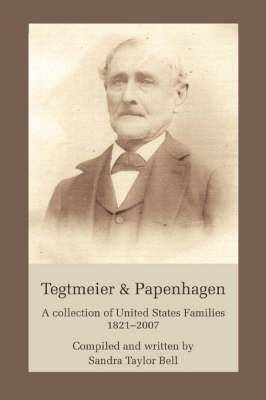 Tegtmeier & Papenhagen  : A Collection of United States Families1821-2007