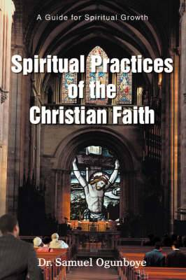 Spiritual Practices of the Christian Faith: A Guide for Spiritual Growth