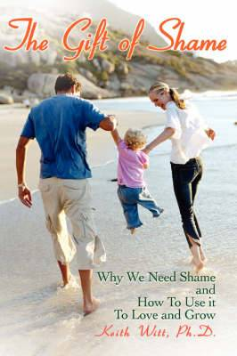 The Gift of Shame: Why We Need Shame and How to Use It to Love and Grow
