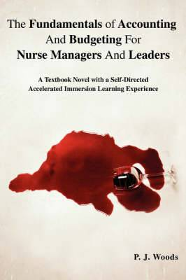 The Fundamentals of Accounting and Budgeting for Nurse Managers and Leaders: A Textbook Novel with a Self-Directed Accelerated Immersion Learning Experience