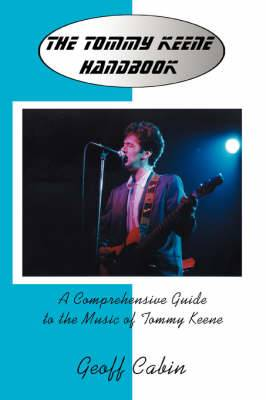 The Tommy Keene Handbook: A Comprehensive Guide to the Music of Tommy Keene