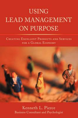 Using Lead Management on Purpose: Creating Excellent Products and Services for a Global Economy