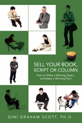 Sell Your Book, Script or Column: How to Write a Winning Query and Make a Winning Pitch