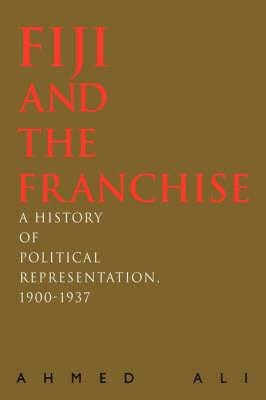 Fiji and the Franchise: A History of Political Representation, 1900-1937