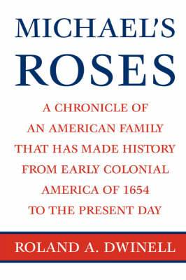 Michael's Roses: A Chronicle of an American Family That Has Made History from Early Colonial America of 1654 to the Present Day