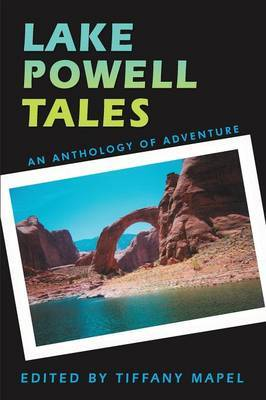 Lake Powell Tales: An Anthology of Adventure