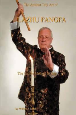 The Ancient Taiji Art of Lazhu Fangfa: The Candle Method of Taiji