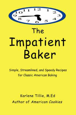 The Impatient Baker: Simple, Streamlined and Speedy Recipes for Classic American Baking
