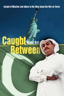 Caught Between: Insight of Muslims and Others in the West about the War on Terror