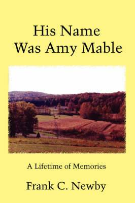 His Name Was Amy Mable: A Lifetime of Memories