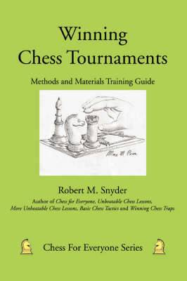 Winning Chess Tournaments: Methods and Materials Training Guide
