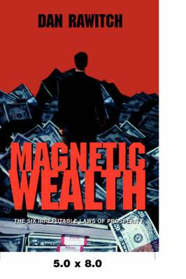 Magnetic Wealth: The Six Irrefutable Laws of Prosperity