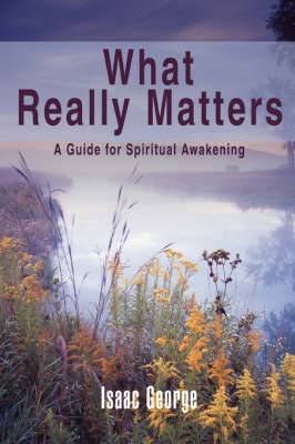What Really Matters: A Guide for Spiritual Awakening