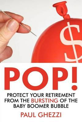 Pop!: Protect Your Retirement from the Bursting of the Baby Boomer Bubble