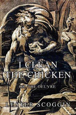 I Clean the Chicken: Or, the Oeuvre