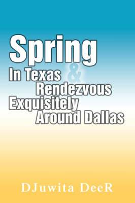Spring in Texas & Rendezvous Exquisitely Around Dallas