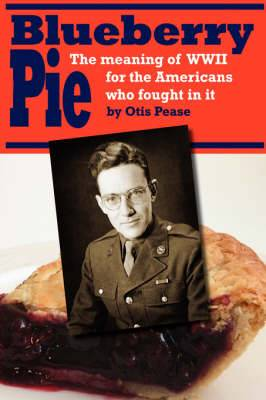 Blueberry Pie: The Meaning of WWII for the Americans Who Fought in It