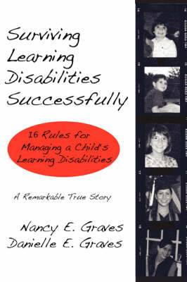 Surviving Learning Disabilities Successfully: 16 Rules for Managing a Child's Learning Disabilities