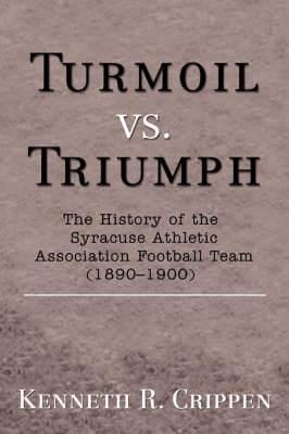 Turmoil vs. Triumph: The History of the Syracuse Athletic Association Football Team (1890-1900)