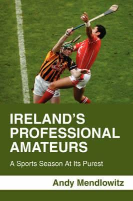 Ireland's Professional Amateurs: A Sports Season at Its Purest