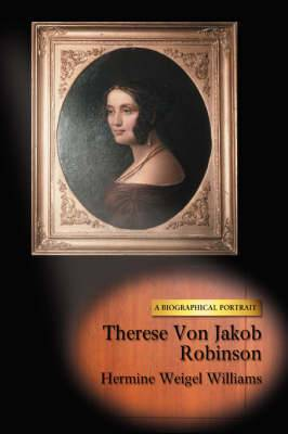 Therese Von Jakob Robinson: A Biographical Portrait