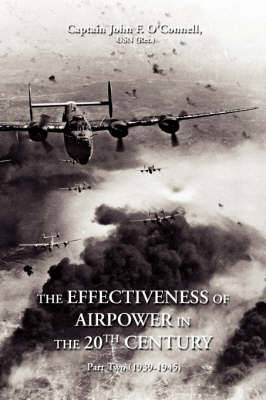The Effectiveness of Airpower in the 20th Century: Part Two (1939-1945)
