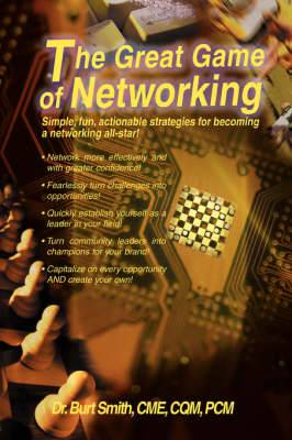 The Great Game of Networking: Simple, Fun, Actionable Strategies for Becoming a Networking All-Star!