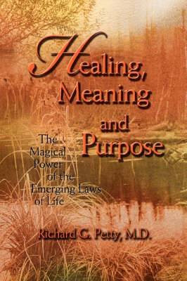 Healing, Meaning and Purpose: The Magical Power of the Emerging Laws of Life