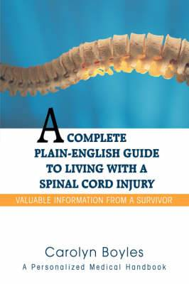 A Complete Plain-English Guide to Living with a Spinal Cord Injury: Valuable Information from a Survivor