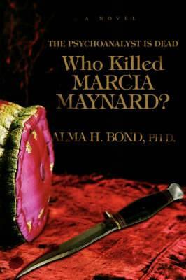 Who Killed Marcia Maynard?: The Psychoanalyst Is Dead