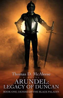 Arundel: Legacy of Duncan: Book One: Demise of the Black Paladin